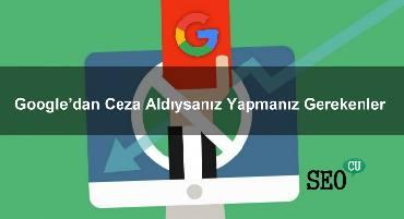 Google'dan Ceza Aldıysanız Yapmanız Gerekenler
